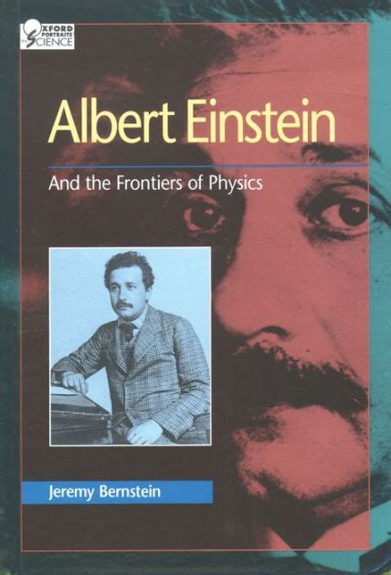 albert einstein biography barnes and noble albert einstein and the frontiers of physics by jeremy