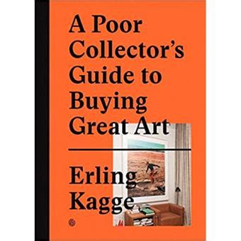 A Poor Collector S Guide To Buying Great Art Erling
