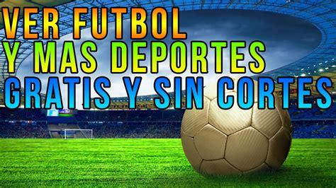 ver el futbol gratis sin cortes como ver futbol en vivo por internet gratis sin cortes