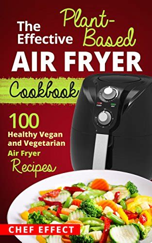 vegan air fryer cookbook amazing plant based air fryer recipes for healthy ethical and sustainable living books does your family to cook with an air fryer if they