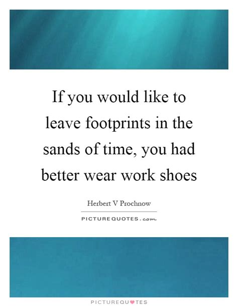 had better to v if you would like to leave footprints in the sands of time