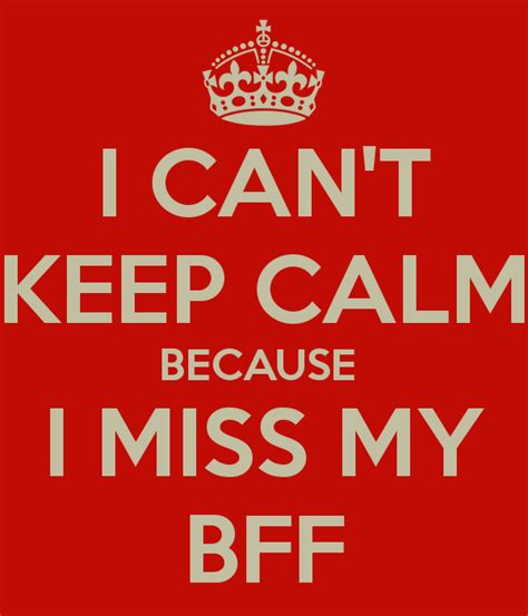 i miss my i can t keep calm because i miss my bff poster th keep calm o matic