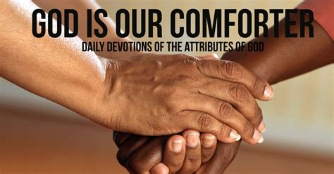 god our comforter god is our comforter the attributes of god daily
