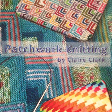 Knitting Patchwork - patchwork knitting by clark yarns