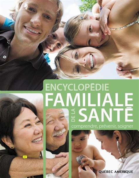 Encyclop 233 Die Familiale De La Sant 233 Comprendre Pr 233 Venir