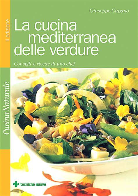 cucina mediterranea ricette la cucina mediterranea delle verdure consigli e ricette
