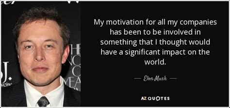 elon musk motivation elon musk quote my motivation for all my companies has