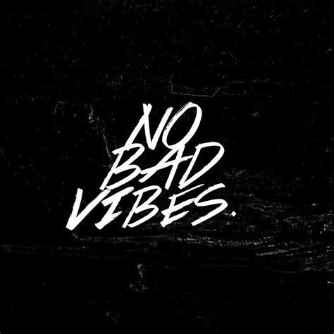 No Bad Vibes no bad vibes i will appreciate this
