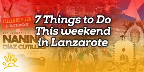 7 Things To Do On The Weekend by 7 Things To Do This Weekend In Lanzarote Holalanzarote