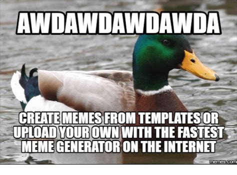 Meme Generator Make Your Own - awdawdawdawida creatememes from templates or upload your