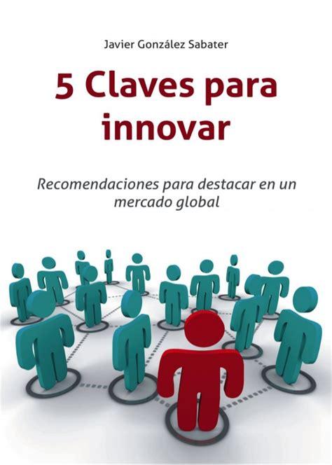 libro claves para convertirte en libro quot 5 claves para innovar quot