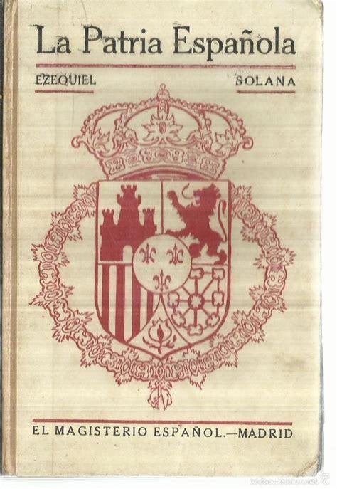 libro patria volumen independiente spanish la patria espa 241 ola ezequiel solana editorial comprar libros antiguos de geograf 237 a y viajes