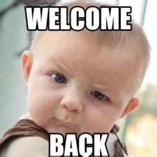 Welcome Back Meme - meme characters memes com