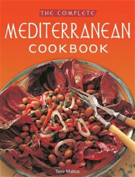 the complete cookbook recipes from a mediterranean kitchen books the complete mediterranean cookbook by tess mallos