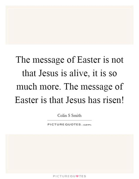 the message of easter he is risen quotes sayings he is risen picture quotes