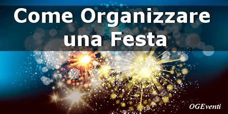 Come Organizzare Una Festa by Come Organizzare Una Festa La Guida Definitiva