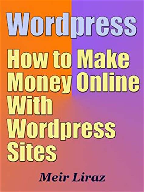 How To Make Money Djing Online - amazon com wordpress how to make money online with wordpress sites ebook meir liraz
