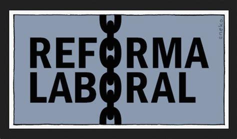191 reforma laboral o despojo 80grados