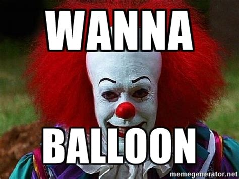 Balloon Memes - wanna balloon pennywise the clown meme generator