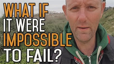 believe and act as if it were impossible to fail