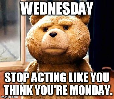 Wednesday Meme Funny - wednesday stop acting like you think you re monday