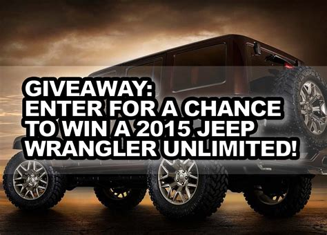 Jeep Giveaway - giveaway enter for a chance to win a 2015 jeep wrangler unlimited