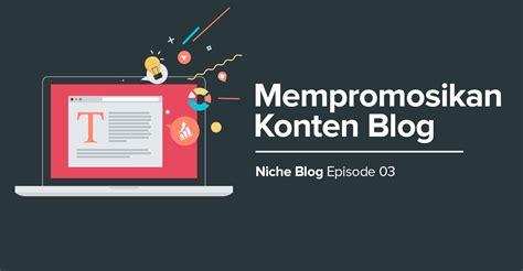 membuat konten blog 3 cara mempromosikan blog yang paling efektif hemat waktu