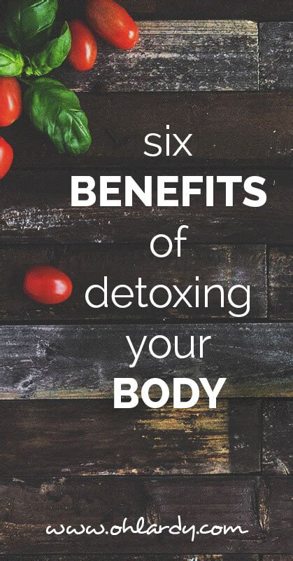 What Are The Benefits Of Detoxing Your by Six Benefits Of Detoxing Your Oh Lardy