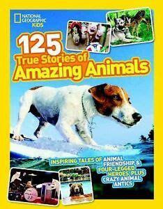 national geographic kids 125 true stories of amazing animals inspiring 142630918x ebay