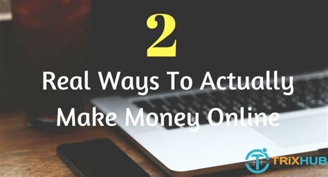 Ways To Actually Make Money Online - 2 real ways to actually make money online trix hub