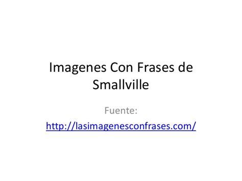 imagenes de frases interesantes imagenes con frases de smallville muy interesantes