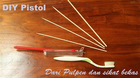 membuat pistol mainan dari barang bekas cara membuat pistol mainan rakitan dari pulpen dan sikat