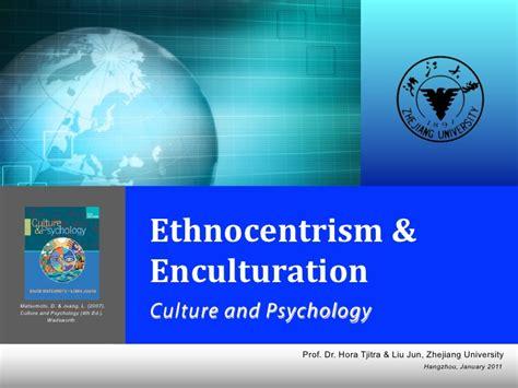 culture and psychology ethnocentrism enculturation a cross cultural psychology