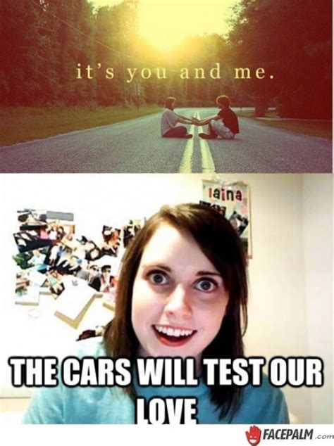 Clingy Girlfriend Meme - 30 overly attached girlfriend memes