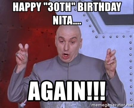 30th Birthday Memes - happy quot 30th quot birthday nita again dr evil air