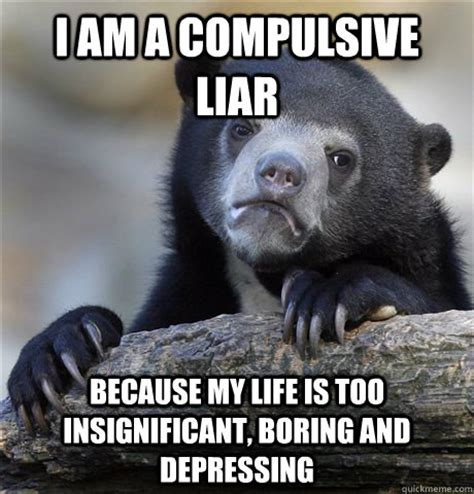 Compulsive Liar Memes - compulsive liar