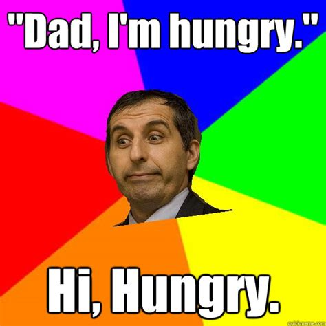Hungry Memes - quot dad i m hungry quot hi hungry misc quickmeme
