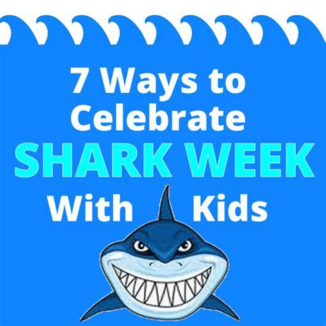 7 Ways To Celebrate The Start Of by 7 Ways To Celebrate Shark Week With