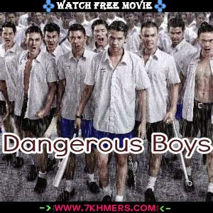 film thailand dangerous boy dangerous boys khmotion com 7khmer streaming site