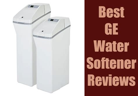 best water softener best ge water softener reviews complete guide