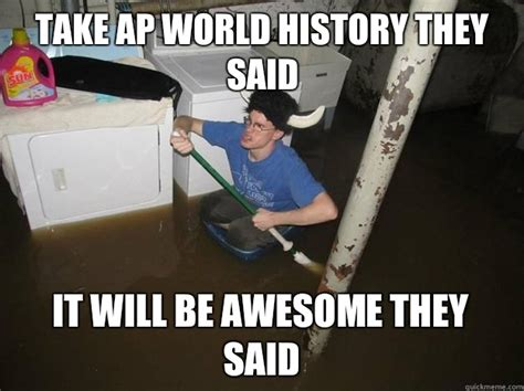 Ap World History Memes - take ap world history they said it will be awesome they said do the laundry they said quickmeme