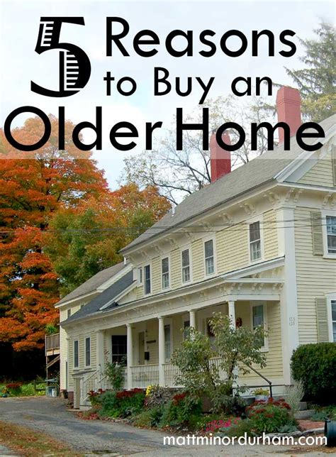 buying an old home five reasons to buy an older home matt minor