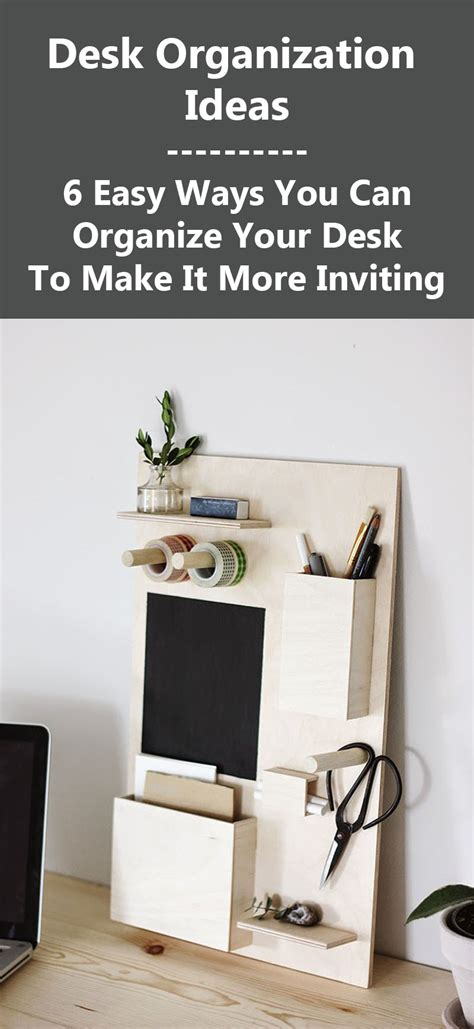 Ways To Organize Your Desk Desk Organization Ideas 6 Easy Ways You Can Organize Your Desk To Make It More Inviting