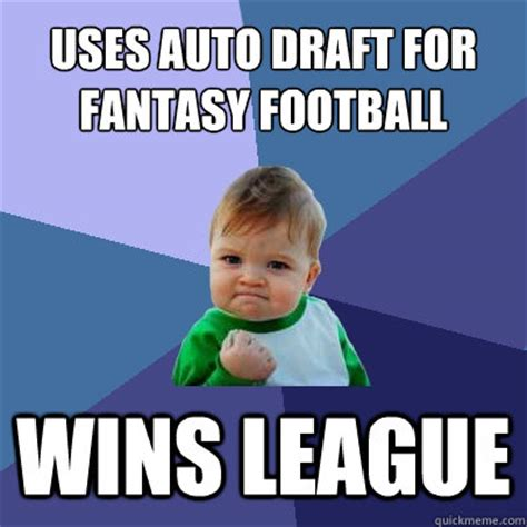 Fantasy Football Draft Meme - uses auto draft for fantasy football wins league success kid quickmeme