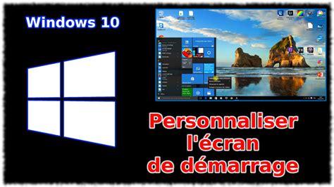L Windows by Tuto Windows 10 Personnaliser L 233 Cran De D 233 Marrage