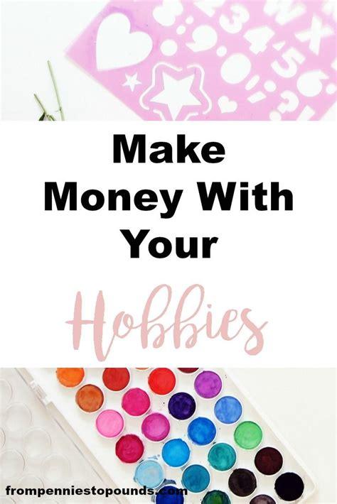 Hobbies That Make Money Online - best 25 hobbies that make money ideas on pinterest homemade stuff to sell money