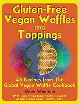 the healthy vegan recipes cookbook vegan waffles and pancakes cake recipes vegetable cupcakes fully vegan recipes and other veganish meals suitable for a catholic fasting books gluten free vegan waffles and toppings 43 recipes from