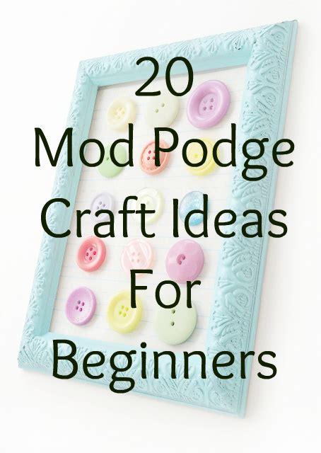 diy crafts for beginners 20 mod podge craft projects for beginners easy diy you mod podged be pinpoint