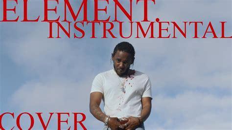 kendrick lamar element download kendrick lamar element instrumental remake no