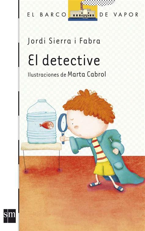 el detective el detective literatura infantil y juvenil sm